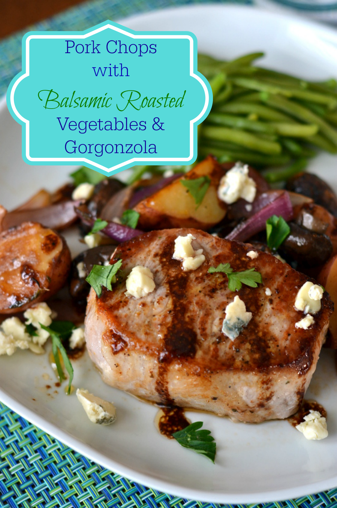 Pork Chops with Balsamic Roasted Vegetables and Gorgonzola - Chew Nibble Nosh